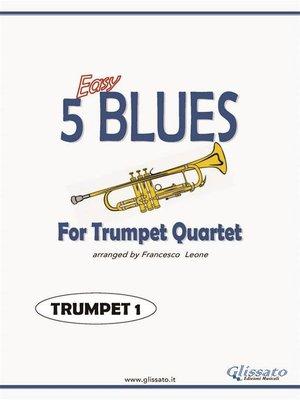 cover image of 5 Easy Blues for trumpet Quartet (TRUMPET 1)
