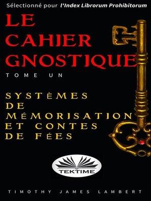 cover image of Le cahier gnostique --tome un