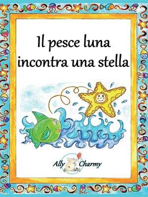 cover image of Il pesce luna incontra una stella