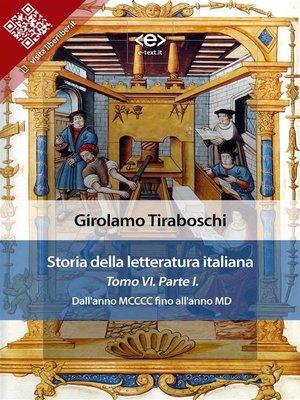 cover image of Storia della letteratura italiana del cav. Abate Girolamo Tiraboschi – Tomo 6. – Parte 1