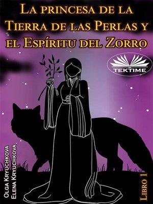 cover image of La Princesa De La Tierra De Las Perlas Y El Espíritu Del Zorro. Libro 1