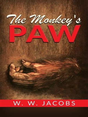 "a report on the monkeys paw by w w jacobs Ww jacobs: ww jacobs, english short-story writer best known for his classic horror story ""the monkey's paw"" jacobs's early home was a house on a river thames wharf, where his father was manager."