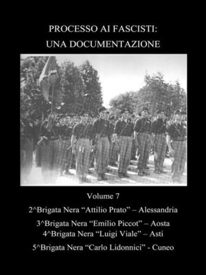 cover image of Processo ai fascisti--Una Documentazione Volume 7 Brigate Nere Alessandria--Aosta--Asti--Cuneo