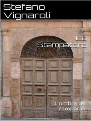 cover image of Lo stampatore--L'ombra del campanile