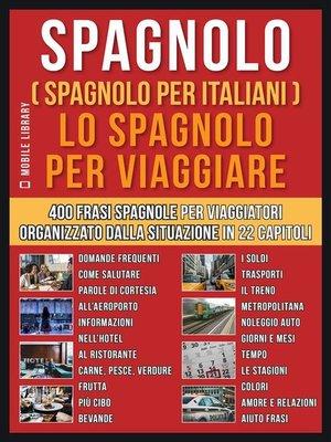 cover image of Spagnolo ( Spagnolo Per Italiani )  Lo Spagnolo Per Viaggiare