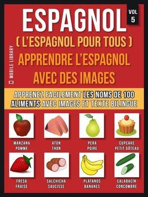 cover image of Espagnol ( L'Espagnol Pour Tous )--Apprendre l'espagnol avec des images  (Vol 5)