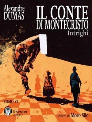 cover image of Il Conte di Montecristo--Tomo VI--Intrighi