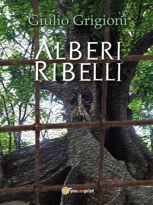 cover image of Alberi Ribelli