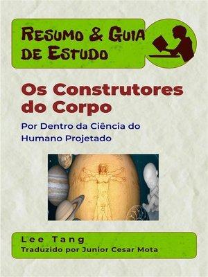 cover image of Resumo & Guia De Estudo--Os Construtores Do Corpo--Por Dentro Da Ciência Do Humano Projetado