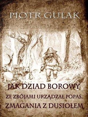 cover image of Jak Dziad Borowy ze zbójami urządzał popas. Zmagania z Dusiołem