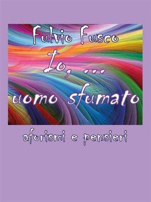 cover image of Io, ...uomo sfumato