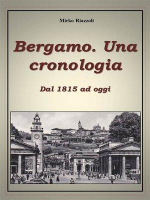 cover image of Bergamo. Una cronologia della città dal 1815 ad oggi