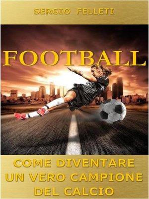 cover image of Football. Come diventare un vero campione del calcio
