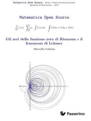 cover image of Gli zeri della funzione zeta di Riemann e il fenomeno di Lehmer