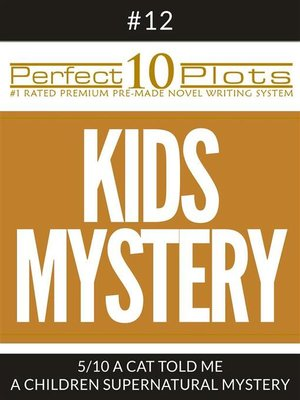 "cover image of Perfect 10 Kids Mystery Plots #12-5 ""A CAT TOLD ME – a CHILDREN SUPERNATURAL MYSTERY"""