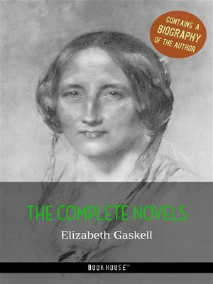 cover image of Elizabeth Gaskell--The Complete Novels + a Biography of the Author