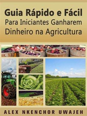 cover image of Guia Rápido E Fácil Para Iniciantes Ganharem Dinheiro Na Agricultura