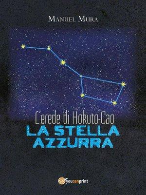 cover image of L'erede di Hokuto-Cao--La stella azzurra