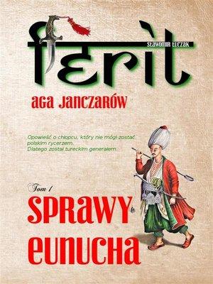 cover image of Ferit. Aga janczarów. Sprawy eunucha