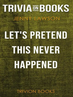 cover image of Let's Pretend This Never Happened by Jenny Lawson (Trivia-On-Books)