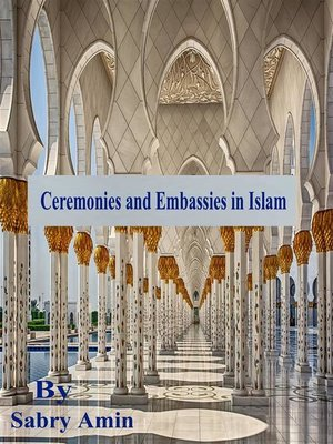 cover image of Ceremonies and Embassies in Islam