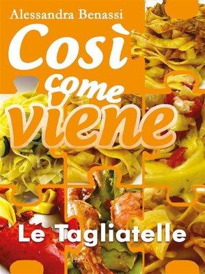 cover image of Così come viene. Le tagliatelle