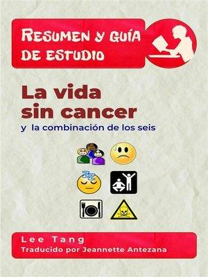 cover image of Resumen Y Guia De Estudio--La Vida Sin Cancer Y La Combinación De Los Seis