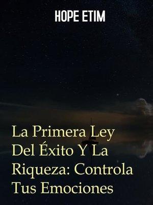 cover image of La Primera Ley Del Éxito y La Riqueza--Controla Tus Emociones
