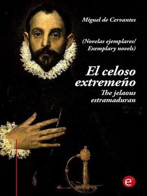cover image of El celoso extremeño/The jelaousy estramaduran (edición bilingüe/bilingual edition)