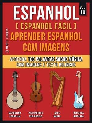cover image of Espanhol ( Espanhol Fácil ) Aprender Espanhol Com Imagens (Vol 10)