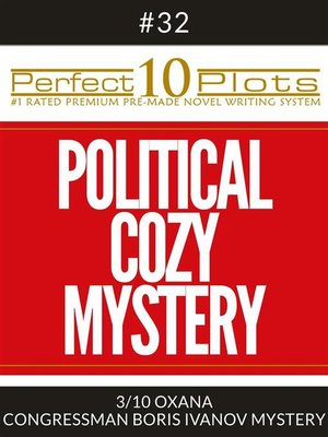"cover image of Perfect 10 Political Cozy Mystery Plots #32-3 ""OXANA – CONGRESSMAN BORIS IVANOV MYSTERY"""