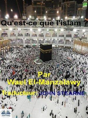cover image of Qu'Est-Ce Que L'Islam ?
