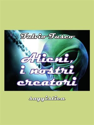 cover image of Alieni, i nostri creatori