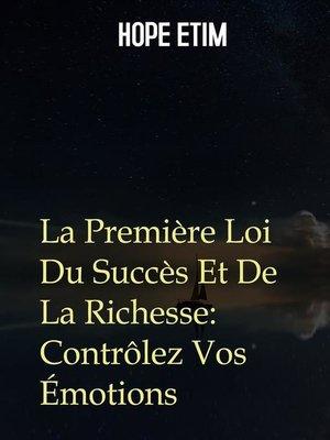 cover image of La Première Loi Du Succès Et De La Richesse--Contrôlez Vos Émotions