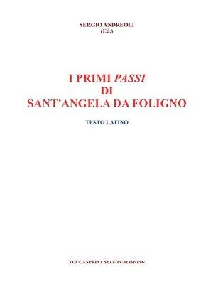 cover image of I primi passi di Sant'Angela da Foligno-- Testo latino