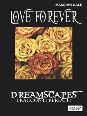 cover image of Love forever- Dreamscapes--I racconti perduti- volume 28