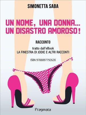 cover image of Un nome, una donna, un disastro amoroso!
