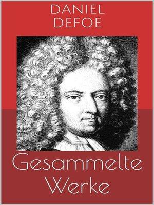 cover image of Gesammelte Werke (Vollständige Ausgaben--Robinson Crusoe, Bob Singleton, Moll Flanders u.v.m.)
