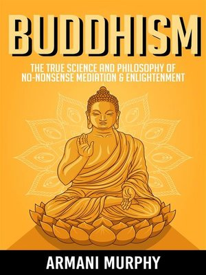cover image of Buddhism--The True Science and Philosophy of No-Nonsense Mediation & Enlightenment