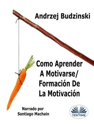 cover image of Como Aprender a Motivarse/ Formación De La Motivación