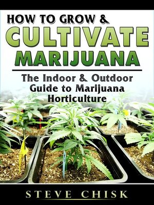 cover image of How to Grow & Cultivate Marijuana--The Indoor & Outdoor Guide to Marijuana Horticulture