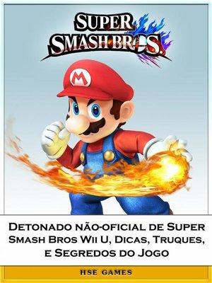cover image of Detonado Não-Oficial De Super Smash Bros Wii U, Dicas, Truques, E Segredos Do Jogo