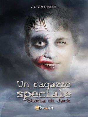 cover image of Un ragazzo speciale. Storia di Jack