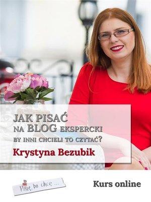 cover image of Jak pisać na blog ekspercki, by inni chcieli to czytać?