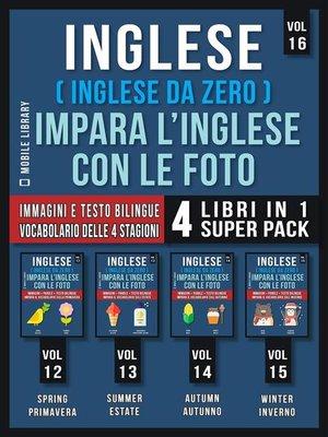 cover image of Inglese ( Inglese da Zero ) Impara L'Inglese Con Le Foto (Vol 16) Super Pack 4 Libri in 1