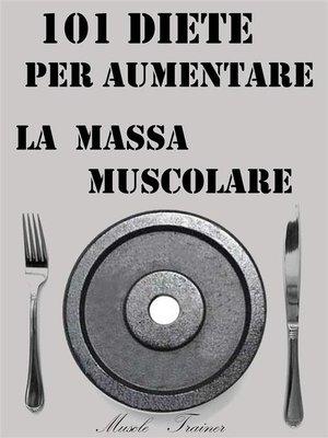 cover image of 101 Diete per Aumentare la Massa Muscolare