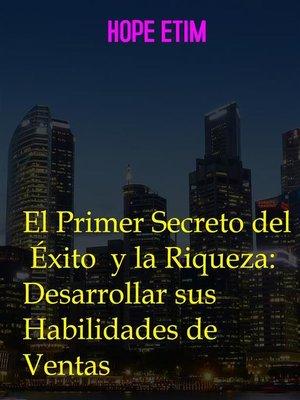cover image of El Primer Secreto del Éxito y la Riqueza--Desarrollar sus Habilidades de Ventas