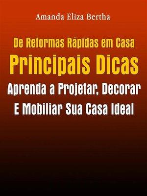 cover image of De Reformas Rápidas Em Casa Principais Dicas--Aprenda a Projetar, Decorar E Mobiliar Sua Casa Ideal