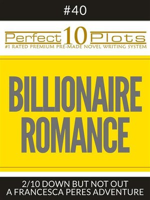 "cover image of Perfect 10 Billionaire Romance Plots #40-2 ""DOWN BUT NOT OUT – a FRANCESCA PERES ADVENTURE"""