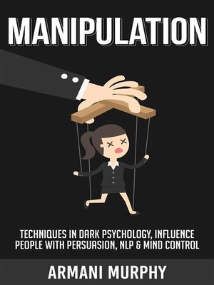 cover image of Manipulation--Techniques in Dark Psychology, Influence People With Persuasion, NLP & Mind Control